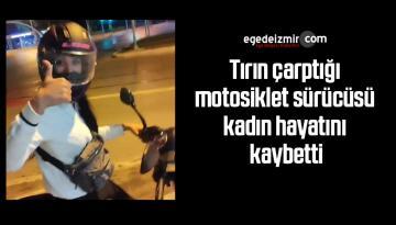 Tırın çarptığı motosiklet sürücüsü kadın hayatını kaybetti