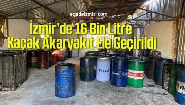 İzmir'de 16 Bin Litre Kaçak Akaryakıt Ele Geçirildi