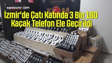 İzmir'de Çatı Katında 3 Bin 180 Kaçak Telefon Ele Geçirildi