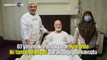 83 yaşındaki Pamuk Dede, aynı anda iki tümör ameliyatı olarak sağlığına kavuştu