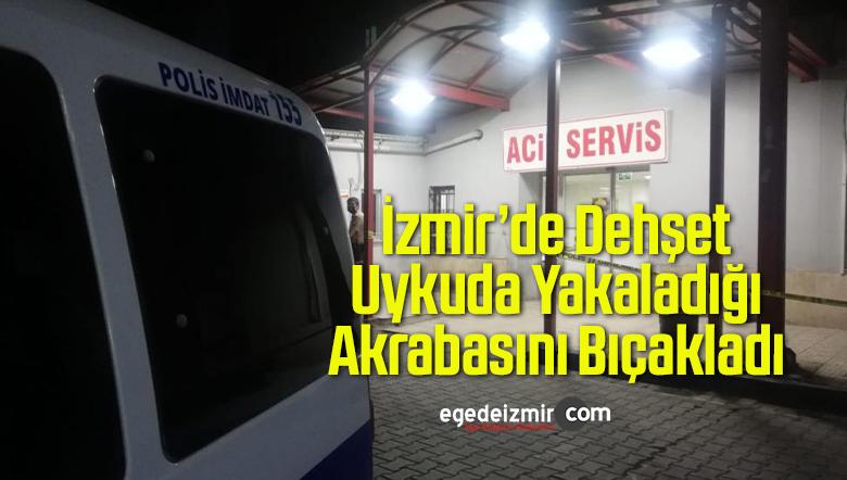 İzmir'de Dehşet: Uykuda Yakaladığı Akrabasını Bıçakladı