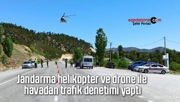 Jandarma helikopter ve drone ile havadan trafik denetimi yaptı