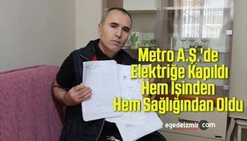 Metro A.Ş.'de Elektriğe Kapıldı, Hem İşinden Hem Sağlığından Oldu