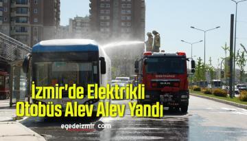 İzmir'de Elektrikli Otobüs Alev Alev Yandı