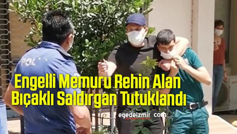 Engelli Memuru Rehin Alan Bıçaklı Saldırgan Tutuklandı