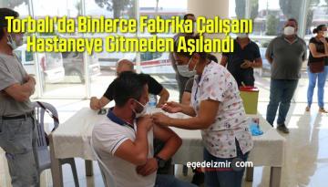 Torbalı'da Binlerce Fabrika Çalışanı Hastaneye Gitmeden Aşılandı