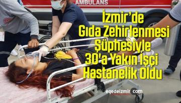 İzmir'de Gıda Zehirlenmesi Şüphesiyle 30'a Yakın İşçi Hastanelik Oldu