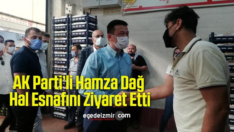 AK Parti'li Hamza Dağ, Hal Esnafını Ziyaret Etti