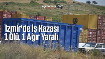 İzmir'de İş Kazası: 1 Ölü, 1 Ağır Yaralı