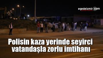 Polisin kaza yerinde seyirci vatandaşla zorlu imtihanı
