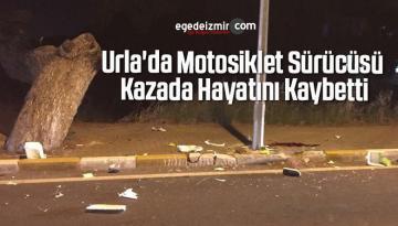 Urla'da Motosiklet Sürücüsü Kazada Hayatını Kaybetti