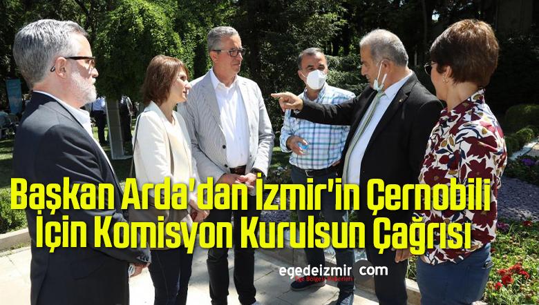 Başkan Arda'dan İzmir'in Çernobili İçin Komisyon Kurulsun Çağrısı