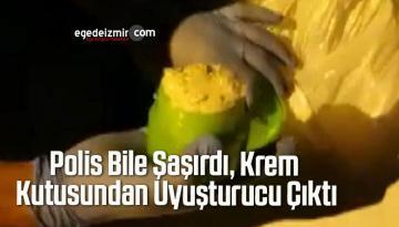 Polis Bile Şaşırdı, Krem Kutusundan Uyuşturucu Çıktı