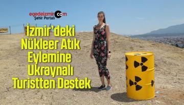 İzmir'deki Nükleer Atık Eylemine Ukraynalı Turistten Destek