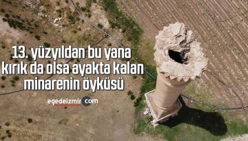 13. yüzyıldan bu yana kırık da olsa ayakta kalan minarenin öyküsü