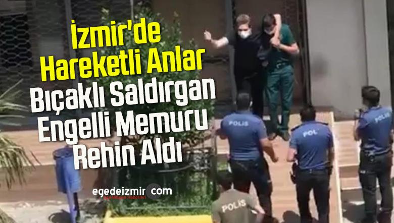 İzmir'de Hareketli Anlar: Bıçaklı Saldırgan Engelli Memuru Rehin Aldı