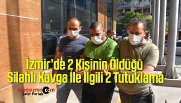 İzmir'de 2 Kişinin Öldüğü Silahlı Kavga İle İlgili 2 Tutuklama