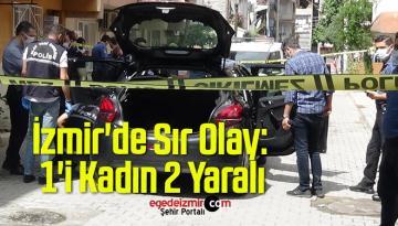 İzmir'de Sır Olay: 1'i Kadın 2 Yaralı