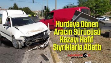 Hurdaya Dönen Aracın Sürücüsü Kazayı Hafif Sıyrıklarla Atlattı