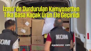 İzmir'de Durdurulan Kamyonetten Tıka Basa Kaçak Ürün Ele Geçirildi