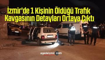 İzmir'de 1 Kişinin Öldüğü Trafik Kavgasının Detayları Ortaya Çıktı