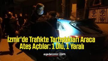 İzmir'de Trafikte Tartıştıkları Araca Ateş Açtılar: 1 Ölü, 1 Yaralı