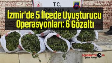 İzmir'de 5 İlçede Uyuşturucu Operasyonları: 6 Gözaltı