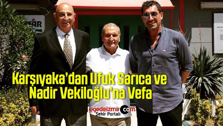 Karşıyaka'dan Ufuk Sarıca ve Nadir Vekiloğlu'na Vefa