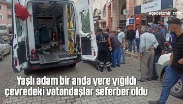 Yaşlı adam bir anda yere yığıldı, çevredeki vatandaşlar seferber oldu