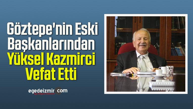 Göztepe'nin Eski Başkanlarından Yüksel Kazmirci Vefat Etti