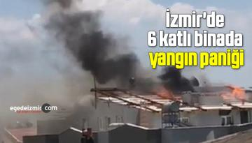 İzmir'de 6 katlı binada yangın paniği