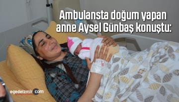 Ambulansta doğum yapan anne Aysel Günbaş konuştu: