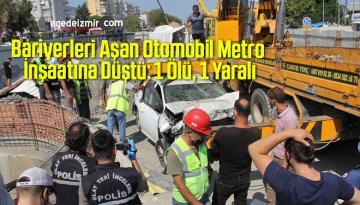 Bariyerleri Aşan Otomobil Metro İnşaatına Düştü: 1 Ölü, 1 Yaralı