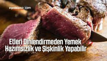 Etleri Dinlendirmeden Yemek Hazımsızlık ve Şişkinlik Yapabilir