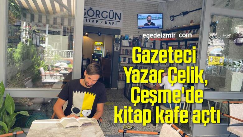 Gazeteci Yazar Çelik, Çeşme'de kitap kafe açtı