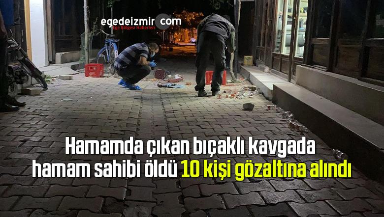 Hamamda çıkan bıçaklı kavgada hamam sahibi öldü, 10 kişi gözaltına alındı