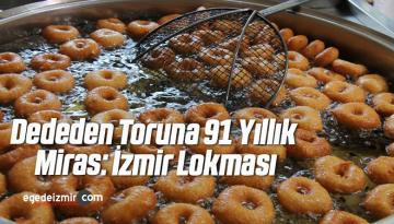 Dededen Toruna 91 Yıllık Miras: İzmir Lokması