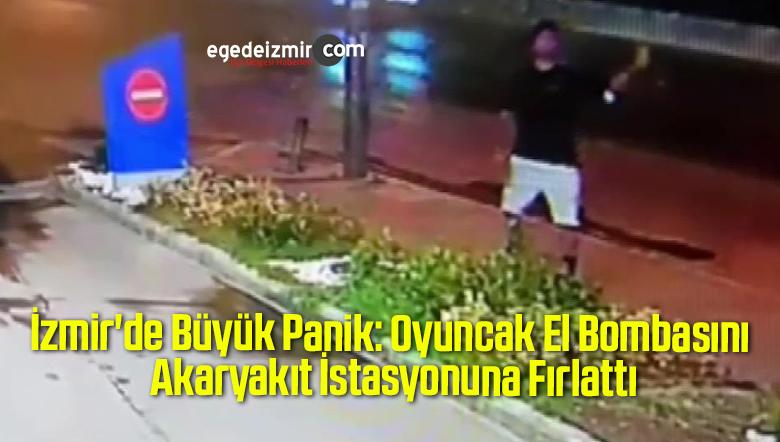 İzmir'de Büyük Panik: Oyuncak El Bombasını Akaryakıt İstasyonuna Fırlattı