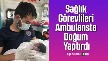 Sağlık Görevlileri Ambulansta Doğum Yaptırdı