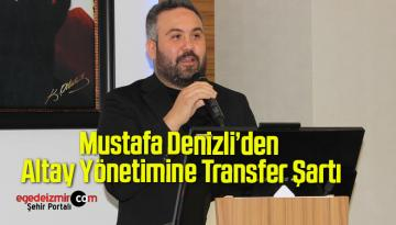 Mustafa Denizli'den Altay Yönetimine Transfer Şartı