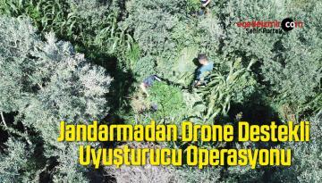 Jandarmadan Drone Destekli Uyuşturucu Operasyonu