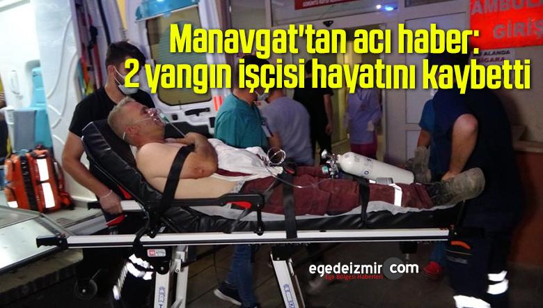 Manavgat'tan acı haber: 2 yangın işçisi hayatını kaybetti