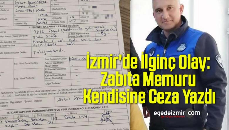 İzmir'de İlginç Olay: Zabıta Memuru Kendisine Ceza Yazdı