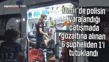 İzmir'de polisin yaralandığı çatışmada gözaltına alınan 6 şüpheliden 1'i tutuklandı