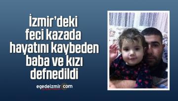 İzmir'deki feci kazada hayatını kaybeden baba ve kızı defnedildi