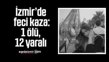 İzmir'de feci kaza: 1 ölü, 12 yaralı