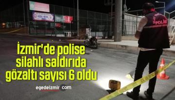 İzmir'de polise silahlı saldırıda gözaltı sayısı 6 oldu