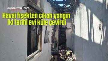 Havai fişekten çıkan yangın iki tarihi evi küle çevirdi