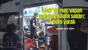 İzmir'de maç yapan polislere silahlı saldırı: 1 polis yaralı