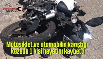 Motosiklet ve otomobilin karıştığı kazada 1 kişi hayatını kaybetti